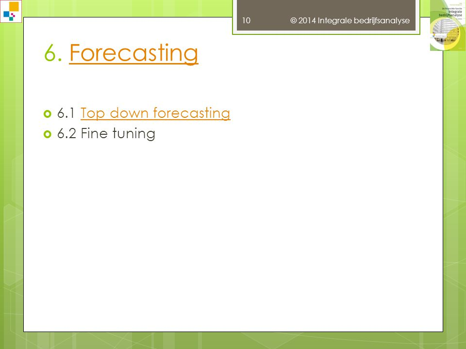 6. Forecasting 6.1 Top down forecasting 6.2 Fine tuning