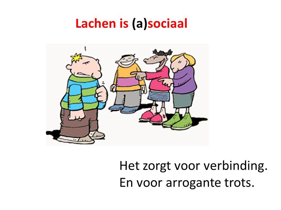 Lachen is (a)sociaal Het zorgt voor verbinding. En voor arrogante trots.
