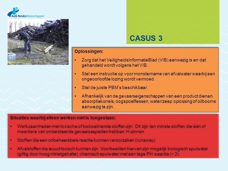 CASUS 3 Oplossingen: Zorg dat het VeiligheidsInformatieBlad (VIB) aanwezig is en dat gehandeld wordt volgens het VIB.