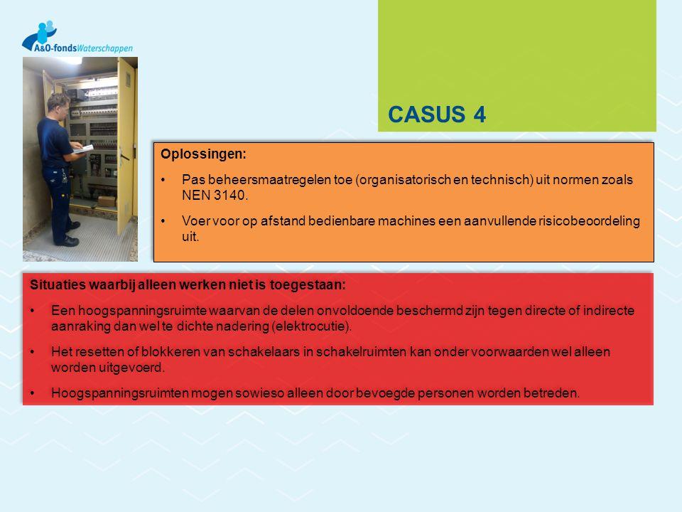 CASUS 4 Oplossingen: Pas beheersmaatregelen toe (organisatorisch en technisch) uit normen zoals NEN 3140.