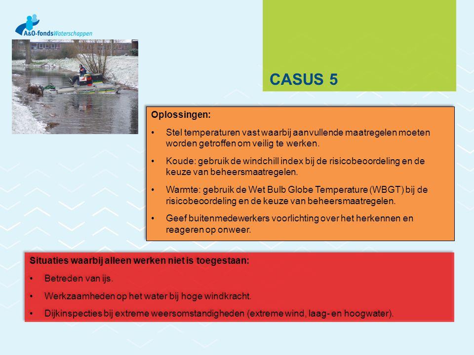CASUS 5 Oplossingen: Stel temperaturen vast waarbij aanvullende maatregelen moeten worden getroffen om veilig te werken.
