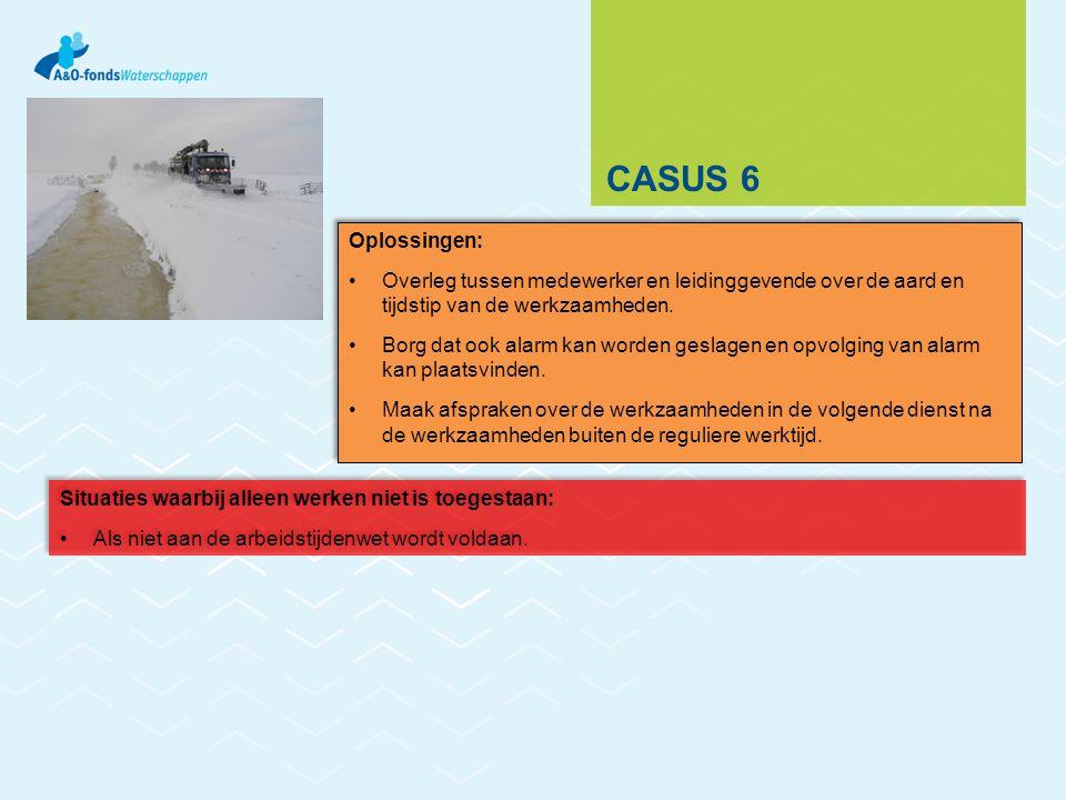 CASUS 6 Oplossingen: Overleg tussen medewerker en leidinggevende over de aard en tijdstip van de werkzaamheden.