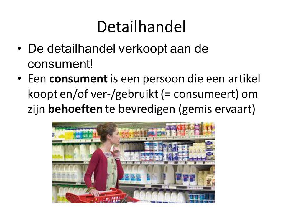 Detailhandel De detailhandel verkoopt aan de consument!