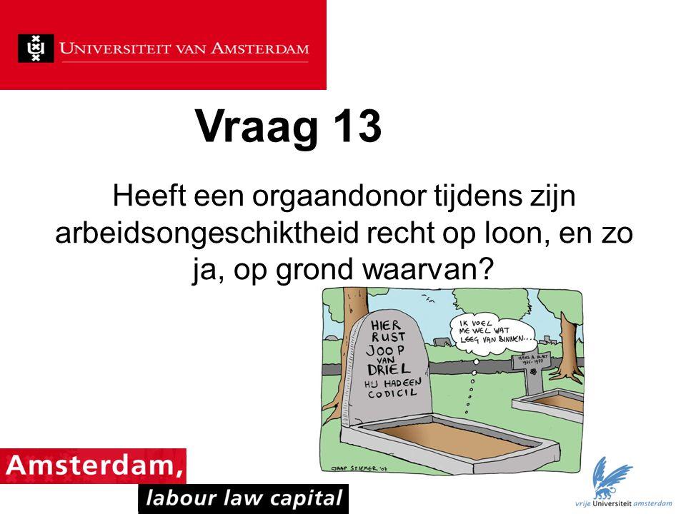 Vraag 13 Heeft een orgaandonor tijdens zijn arbeidsongeschiktheid recht op loon, en zo ja, op grond waarvan