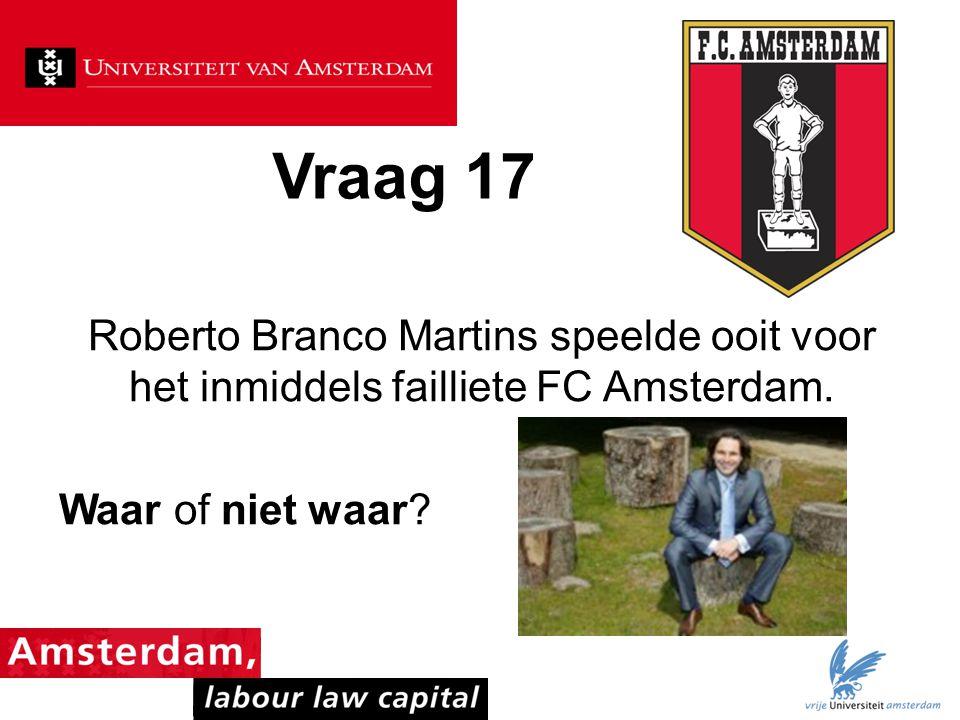 Vraag 17 Roberto Branco Martins speelde ooit voor het inmiddels failliete FC Amsterdam.