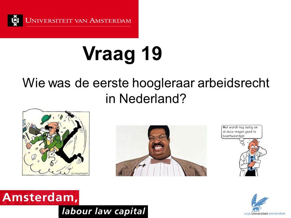 Wie was de eerste hoogleraar arbeidsrecht in Nederland