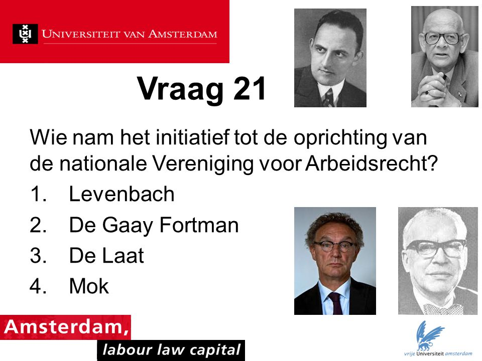 Vraag 21 Wie nam het initiatief tot de oprichting van de nationale Vereniging voor Arbeidsrecht Levenbach.