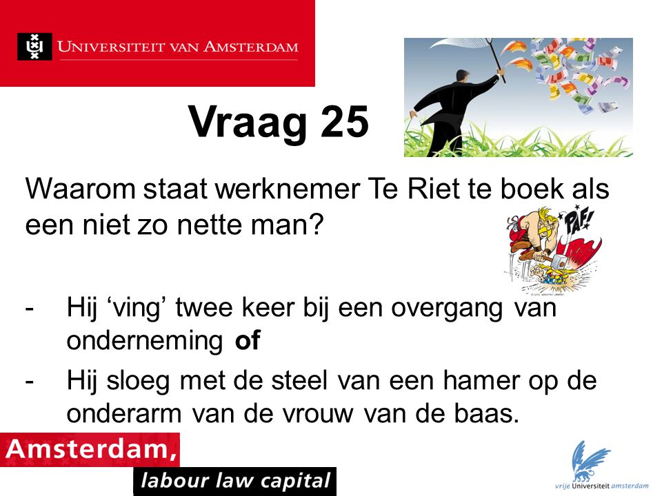 Vraag 25 Waarom staat werknemer Te Riet te boek als een niet zo nette man Hij 'ving' twee keer bij een overgang van onderneming of.