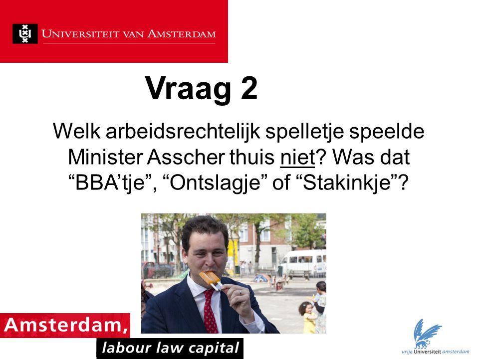 Vraag 2 Welk arbeidsrechtelijk spelletje speelde Minister Asscher thuis niet.