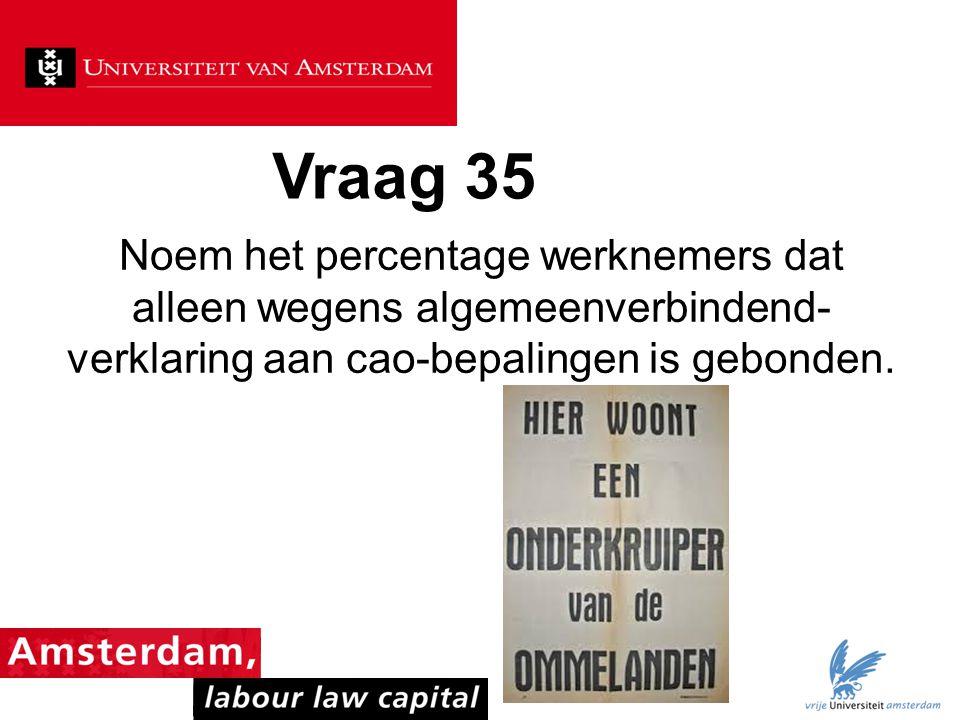 Vraag 35 Noem het percentage werknemers dat alleen wegens algemeenverbindend-verklaring aan cao-bepalingen is gebonden.