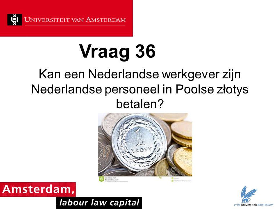 Vraag 36 Kan een Nederlandse werkgever zijn Nederlandse personeel in Poolse złotys betalen