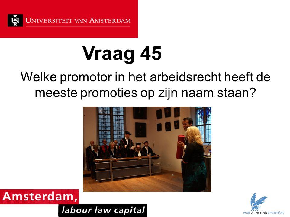 Vraag 45 Welke promotor in het arbeidsrecht heeft de meeste promoties op zijn naam staan
