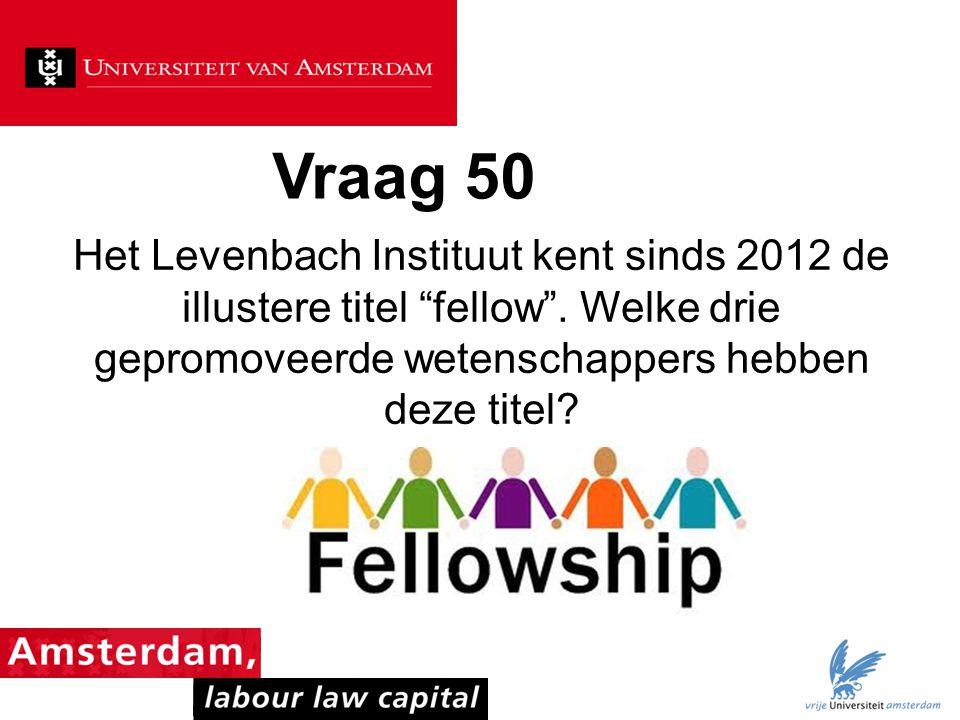 Vraag 50 Het Levenbach Instituut kent sinds 2012 de illustere titel fellow .