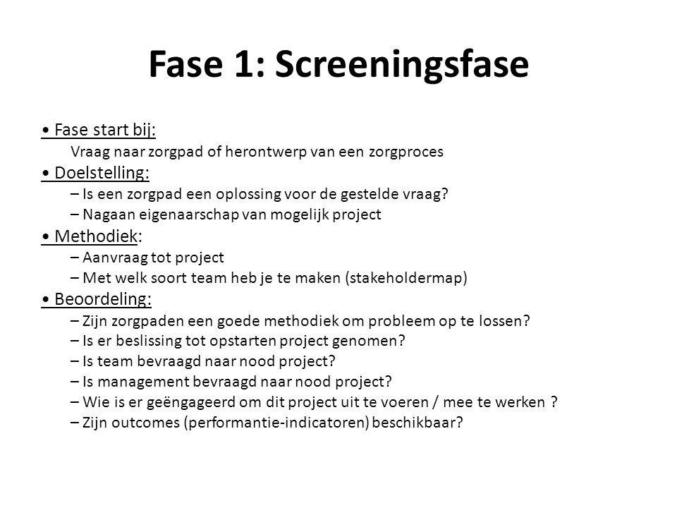 Fase 1: Screeningsfase • Fase start bij: • Doelstelling: • Methodiek: