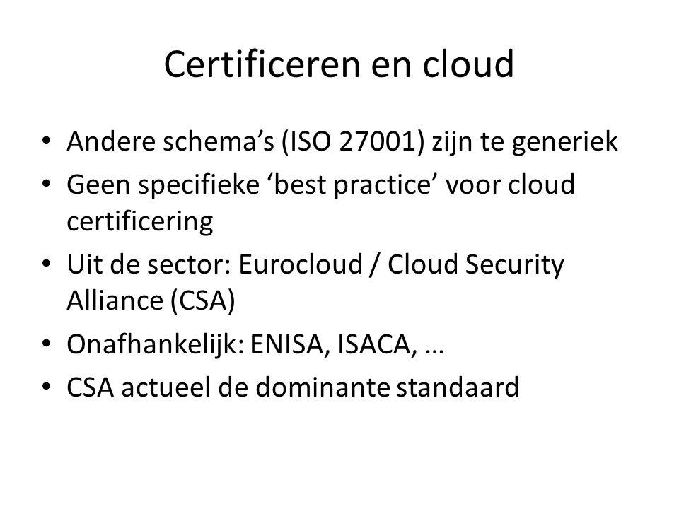 Certificeren en cloud Andere schema's (ISO 27001) zijn te generiek
