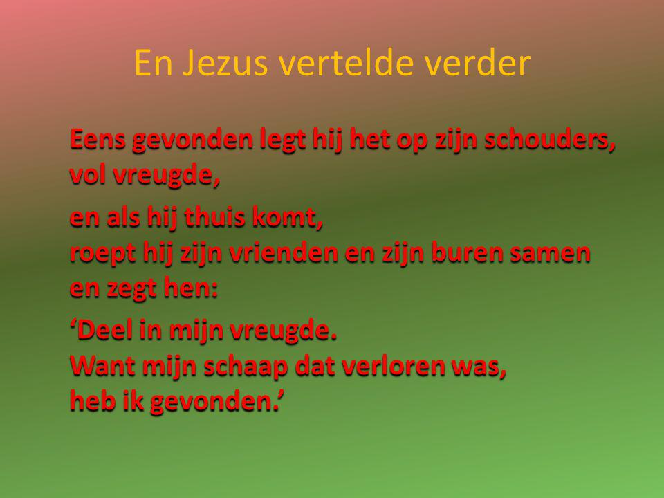 En Jezus vertelde verder