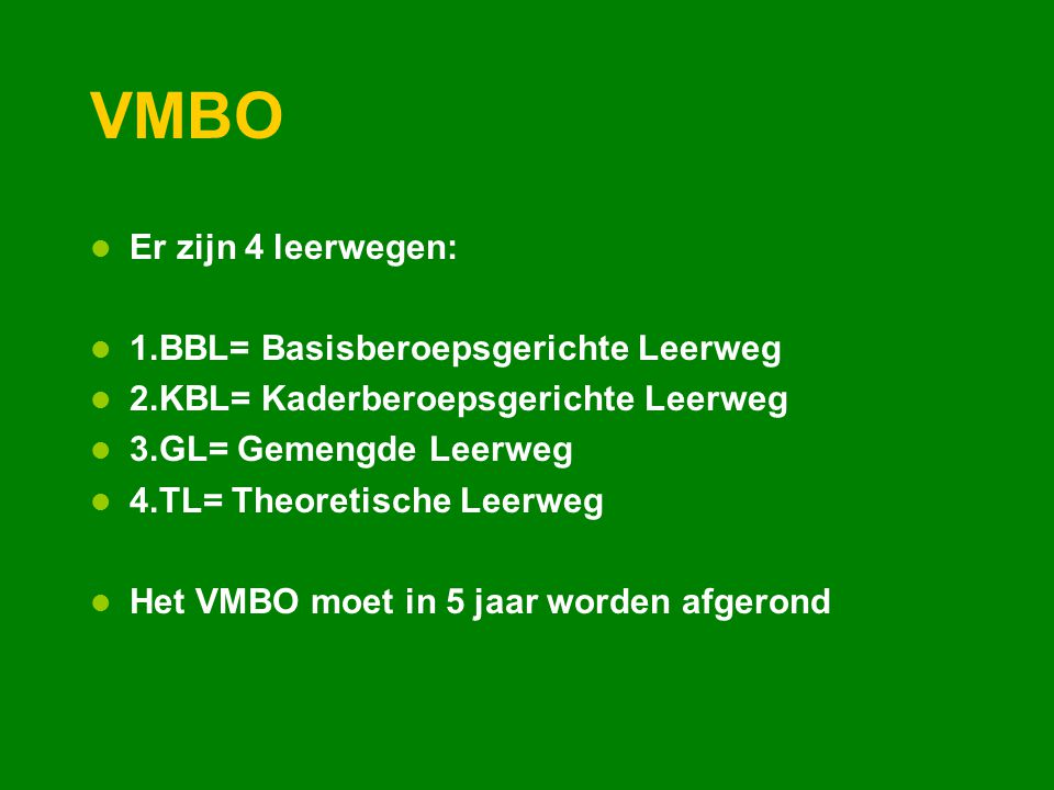 VMBO Er zijn 4 leerwegen: 1.BBL= Basisberoepsgerichte Leerweg