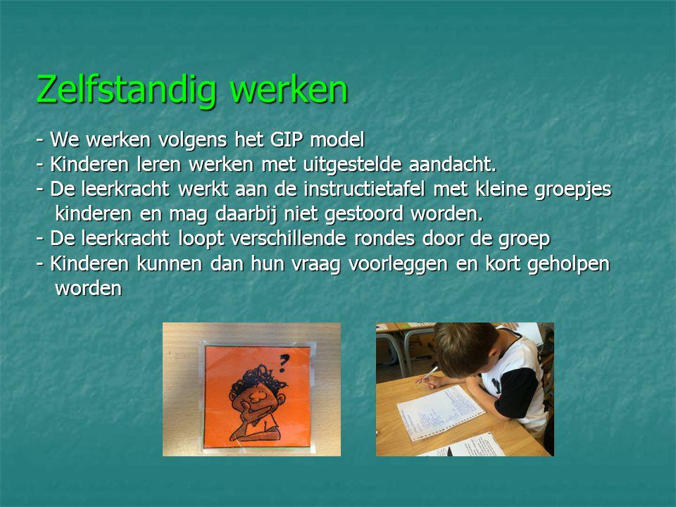 Zelfstandig werken - We werken volgens het GIP model - Kinderen leren werken met uitgestelde aandacht.