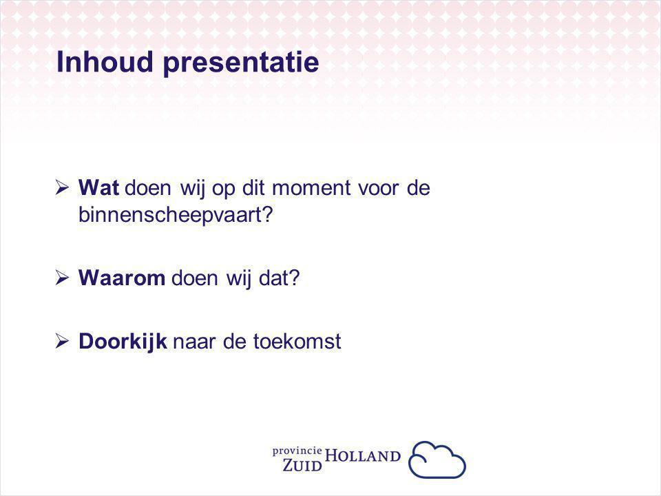 Inhoud presentatie Wat doen wij op dit moment voor de binnenscheepvaart.
