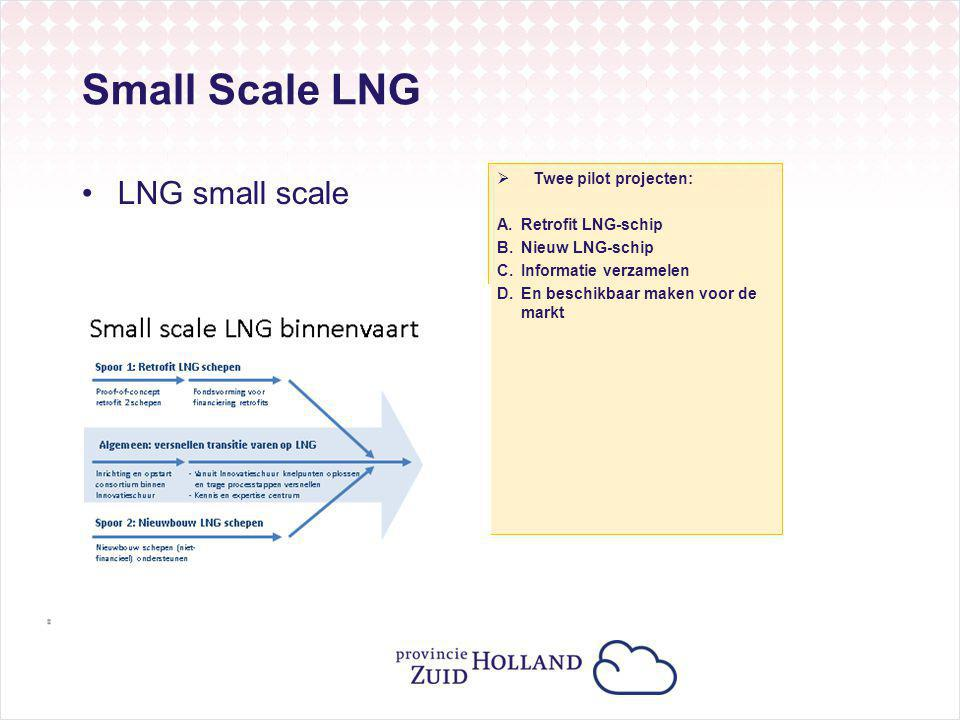 Small Scale LNG LNG small scale Twee pilot projecten: