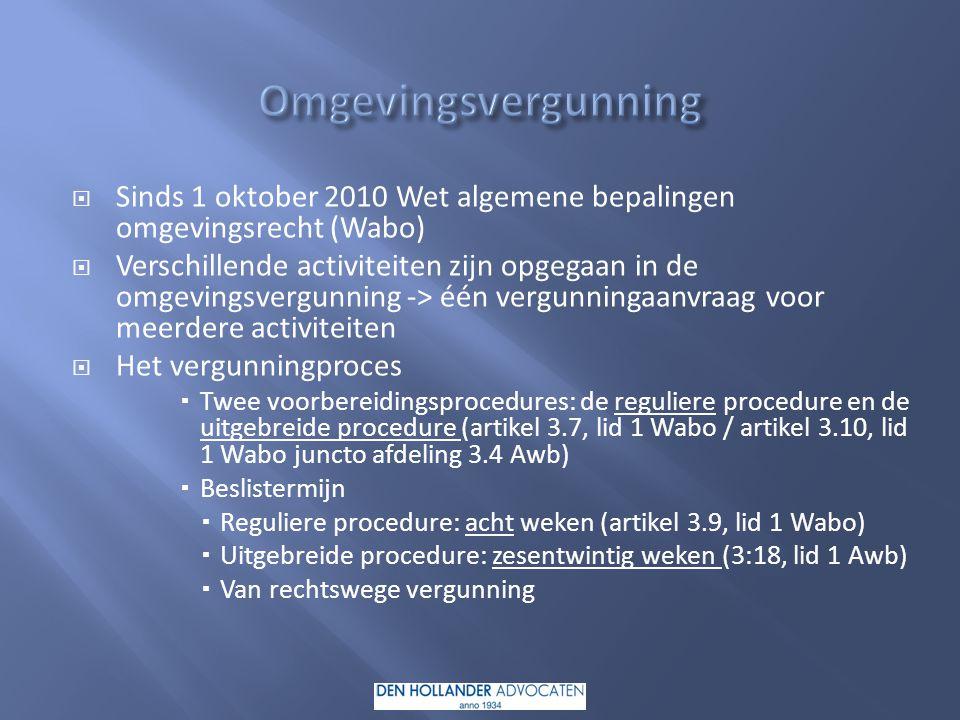 Omgevingsvergunning Sinds 1 oktober 2010 Wet algemene bepalingen omgevingsrecht (Wabo)