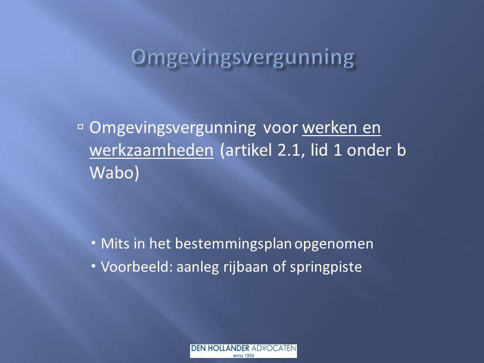 Omgevingsvergunning Omgevingsvergunning voor werken en werkzaamheden (artikel 2.1, lid 1 onder b Wabo)