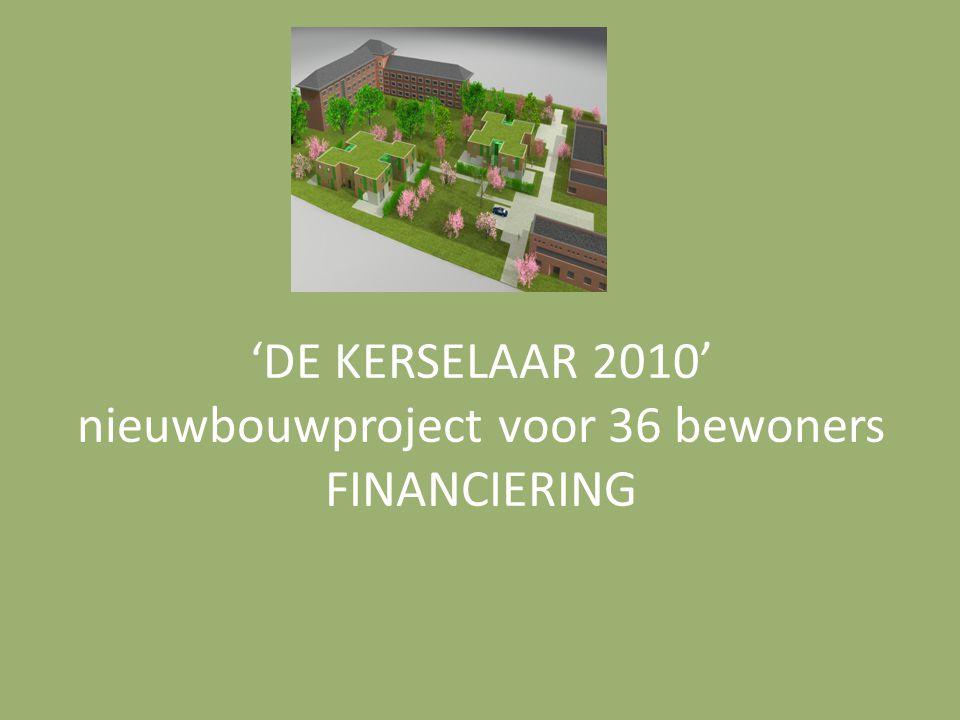 'DE KERSELAAR 2010' nieuwbouwproject voor 36 bewoners FINANCIERING