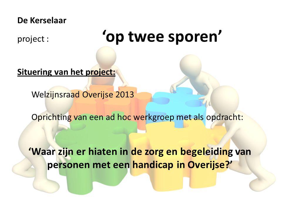 De Kerselaar project : 'op twee sporen' Situering van het project: Welzijnsraad Overijse 2013.