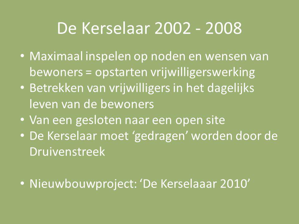 De Kerselaar 2002 - 2008 Maximaal inspelen op noden en wensen van bewoners = opstarten vrijwilligerswerking.