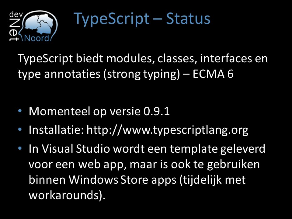 TypeScript – Status TypeScript biedt modules, classes, interfaces en type annotaties (strong typing) – ECMA 6.