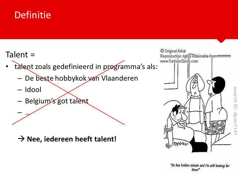 Definitie Talent = talent zoals gedefinieerd in programma's als: