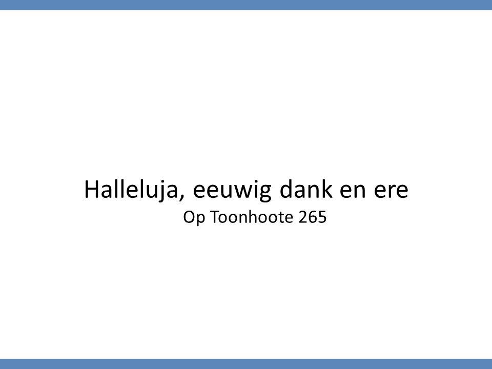 Halleluja, eeuwig dank en ere Op Toonhoote 265