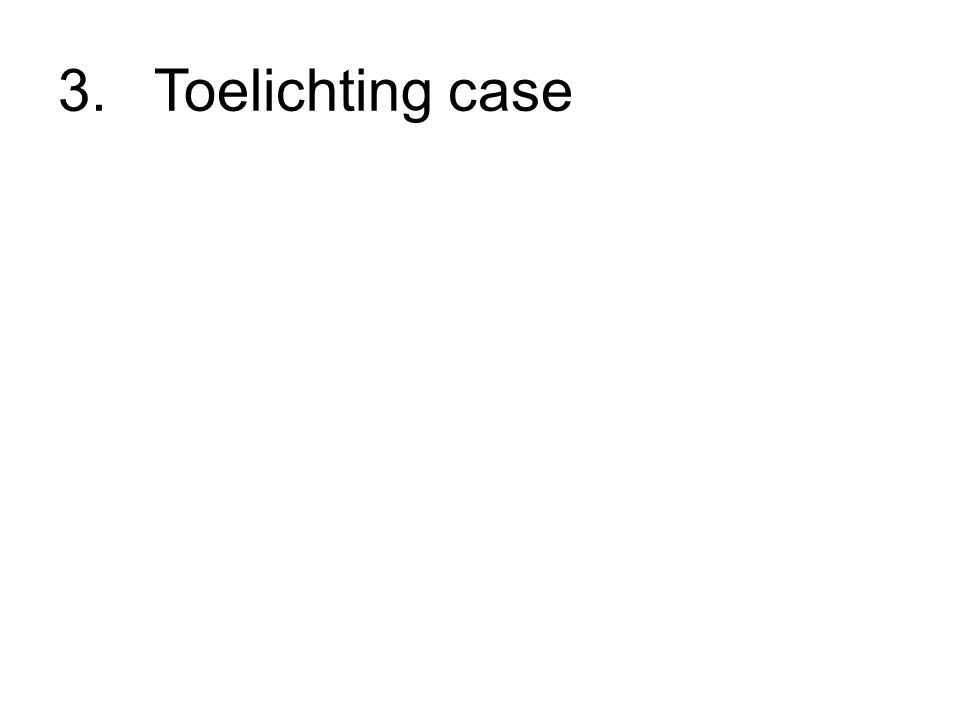 3. Toelichting case