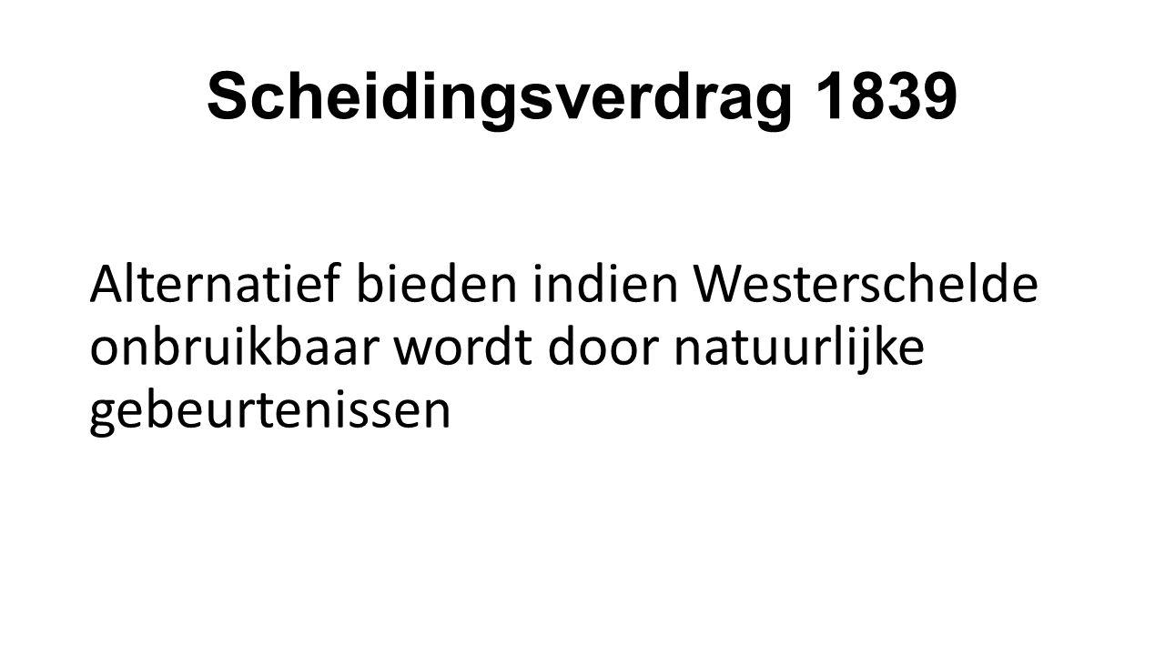 Scheidingsverdrag 1839 Alternatief bieden indien Westerschelde onbruikbaar wordt door natuurlijke gebeurtenissen.