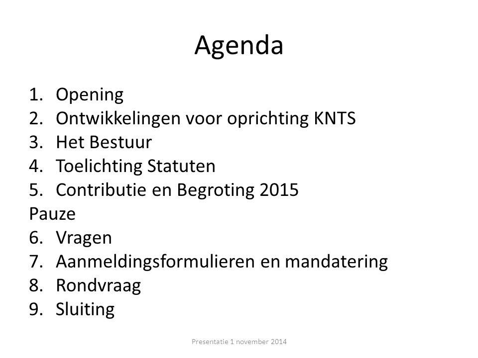 Agenda Opening Ontwikkelingen voor oprichting KNTS Het Bestuur