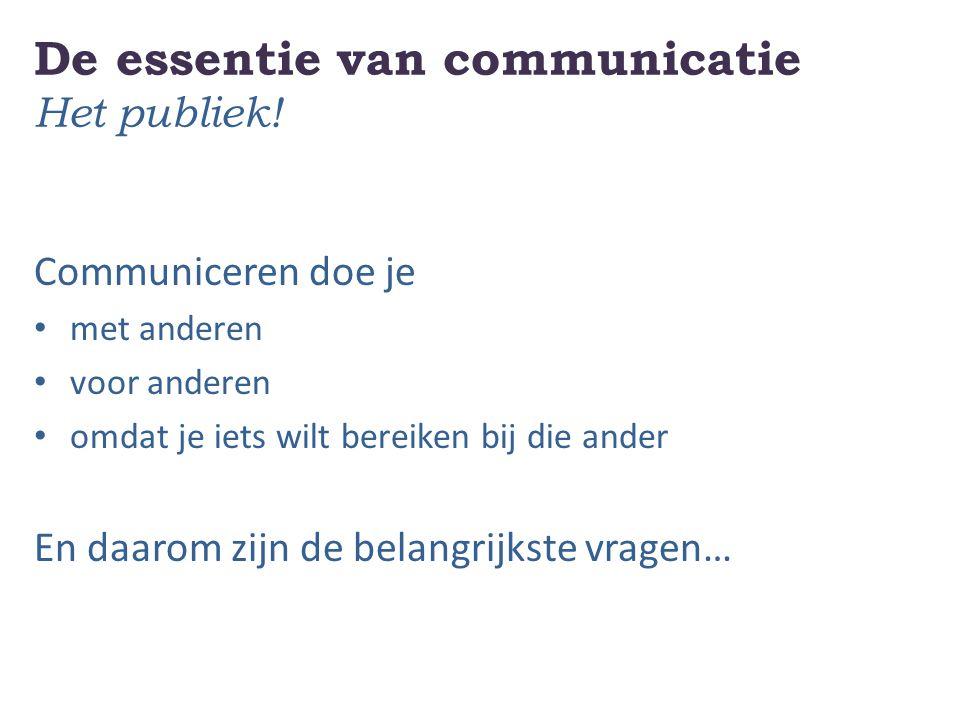 De essentie van communicatie Het publiek!
