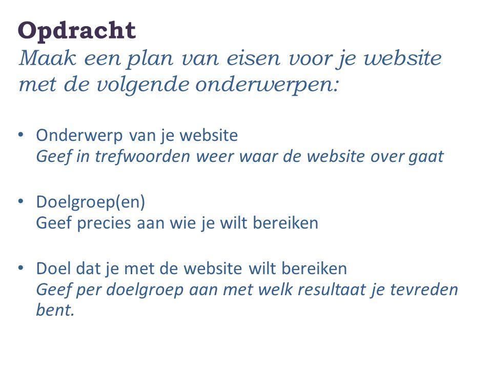 Opdracht Maak een plan van eisen voor je website met de volgende onderwerpen: