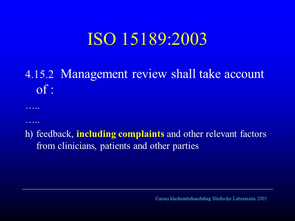 ISO 15189:2003 4.15.2 Management review shall take account of : …..