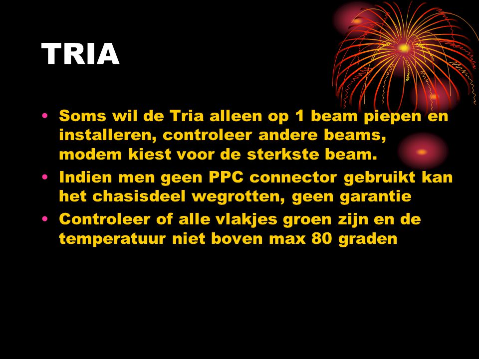 TRIA Soms wil de Tria alleen op 1 beam piepen en installeren, controleer andere beams, modem kiest voor de sterkste beam.