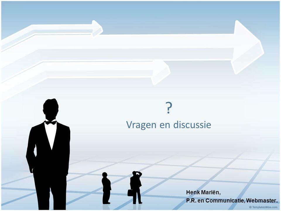 Vragen en discussie Henk Mariën, P.R. en Communicatie, Webmaster.