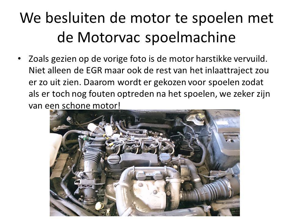 We besluiten de motor te spoelen met de Motorvac spoelmachine