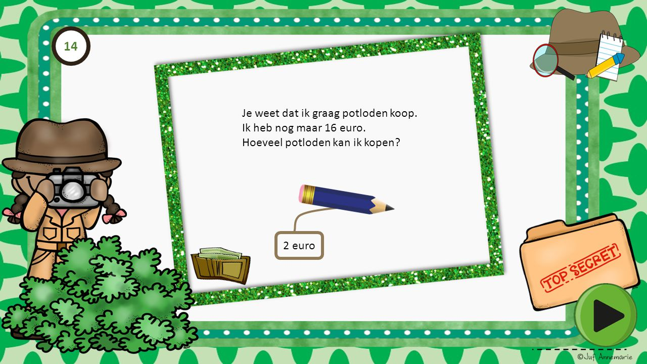 14 Je weet dat ik graag potloden koop. Ik heb nog maar 16 euro.