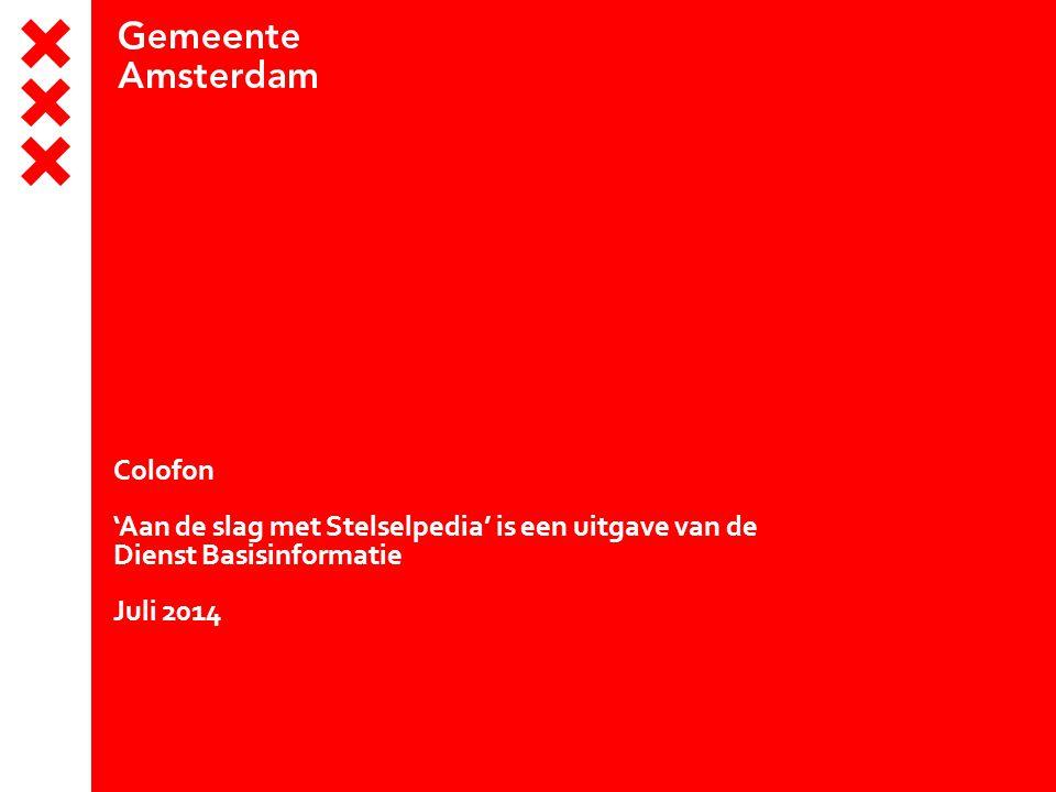 Colofon 'Aan de slag met Stelselpedia' is een uitgave van de Dienst Basisinformatie Juli 2014
