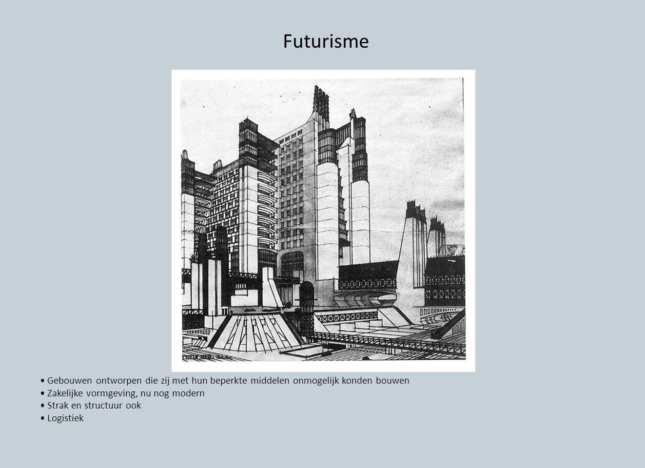 Futurisme • Gebouwen ontworpen die zij met hun beperkte middelen onmogelijk konden bouwen. • Zakelijke vormgeving, nu nog modern.