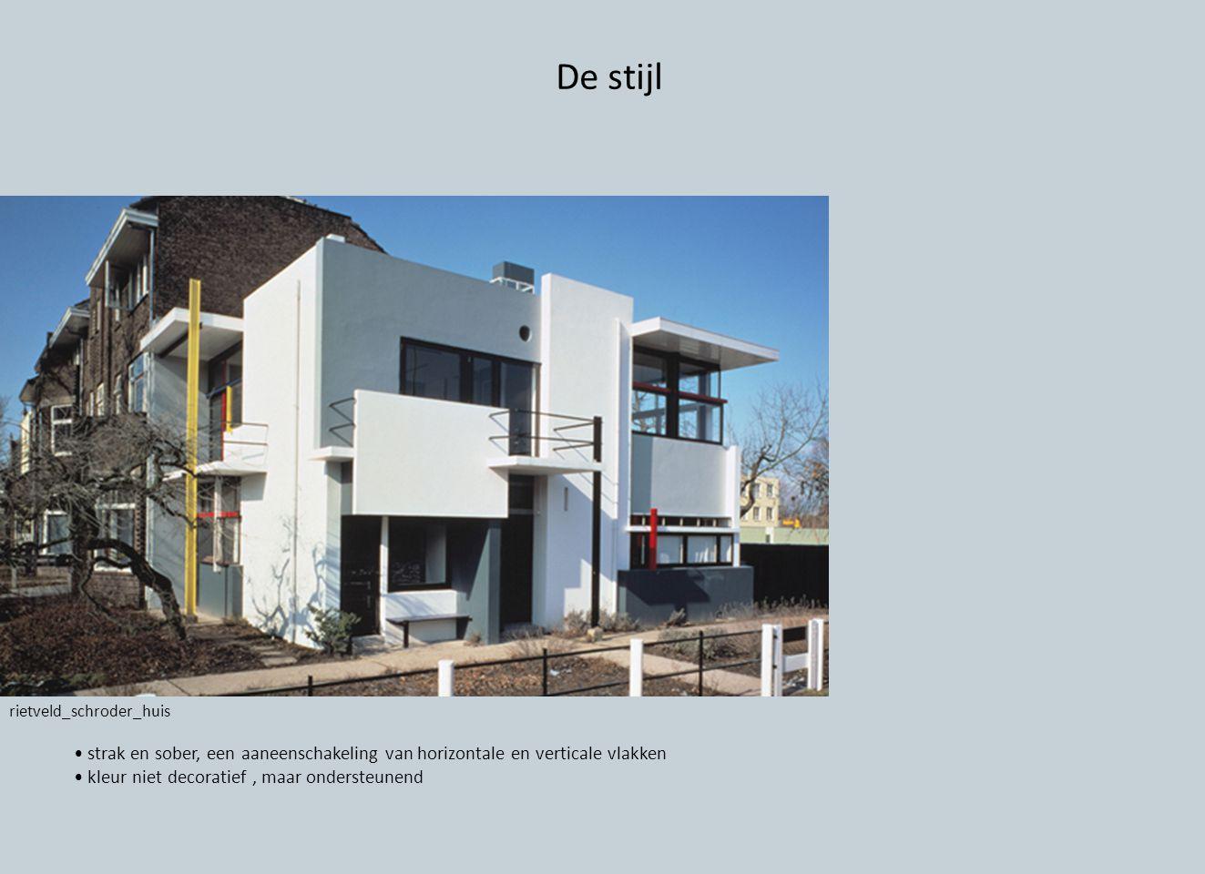 De stijl rietveld_schroder_huis. • strak en sober, een aaneenschakeling van horizontale en verticale vlakken.