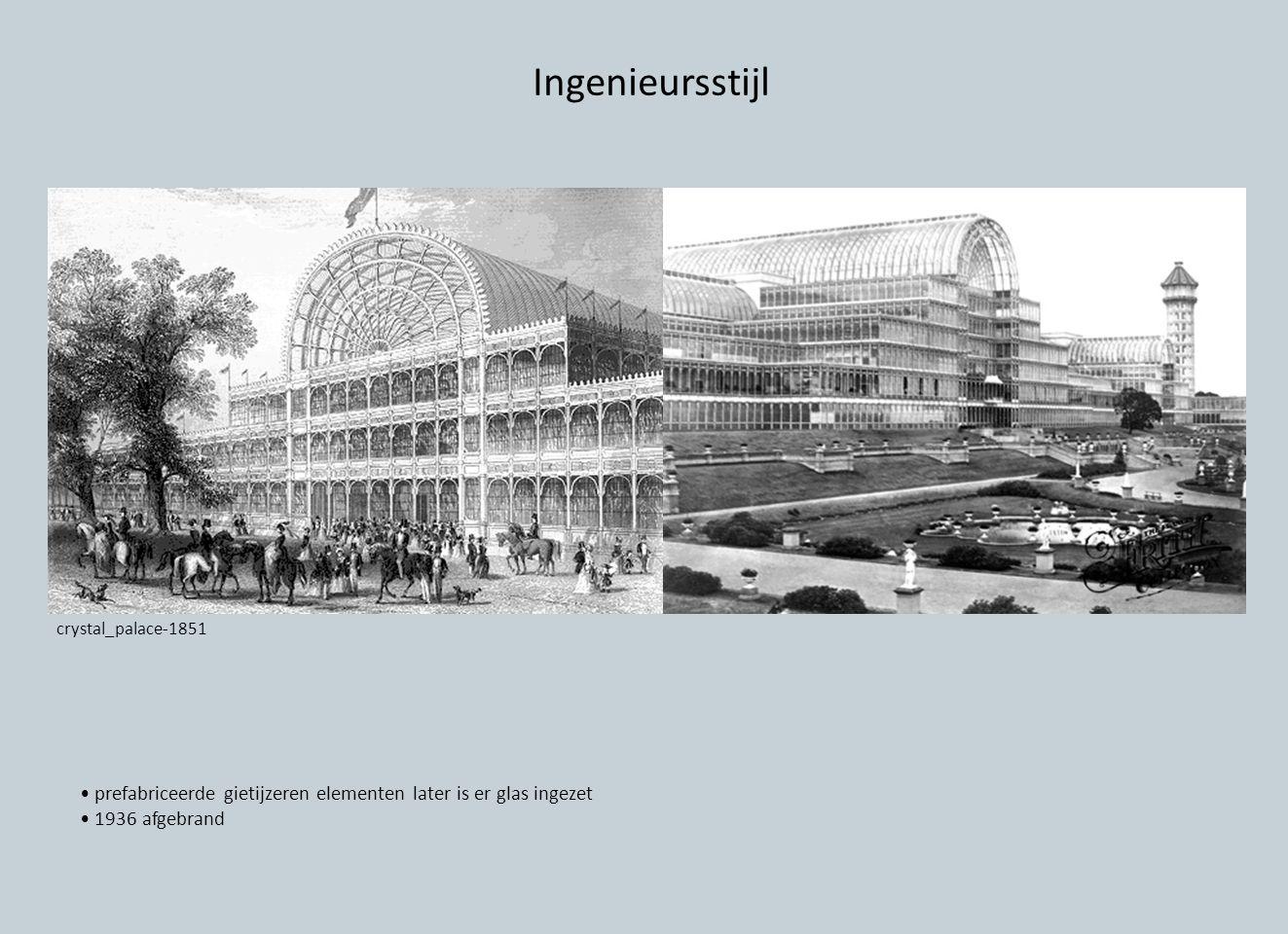 Ingenieursstijl crystal_palace-1851. • prefabriceerde gietijzeren elementen later is er glas ingezet.