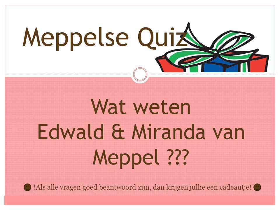Wat weten Edwald & Miranda van Meppel