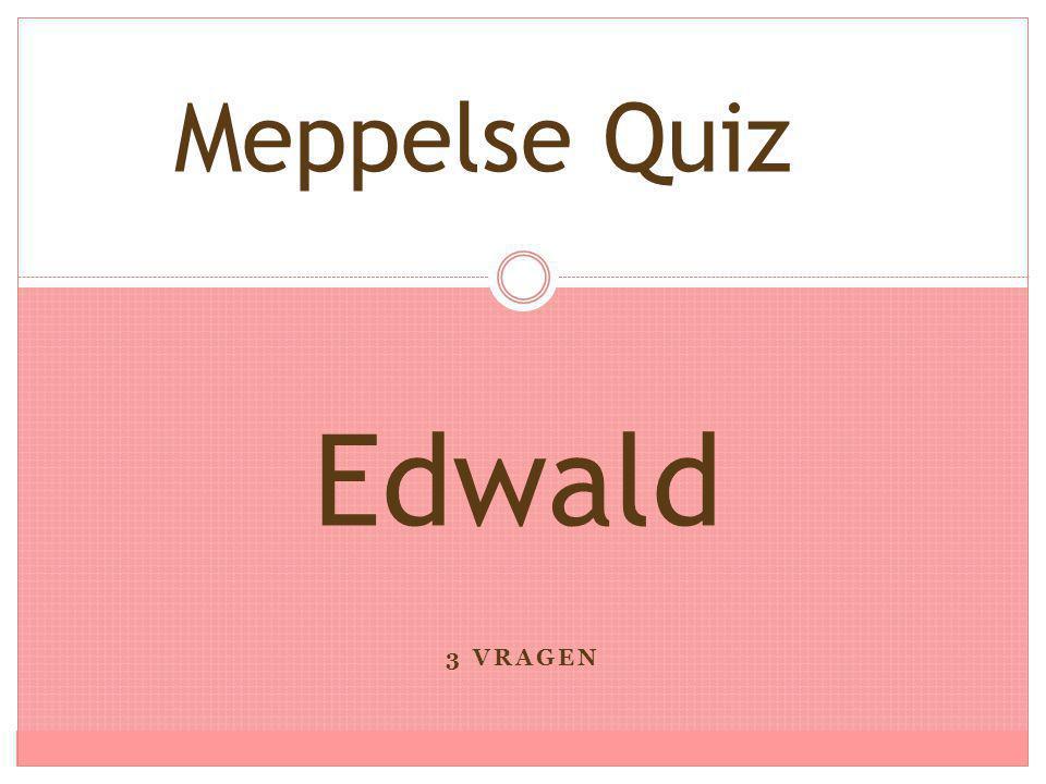 Meppelse Quiz Edwald 3 vragen