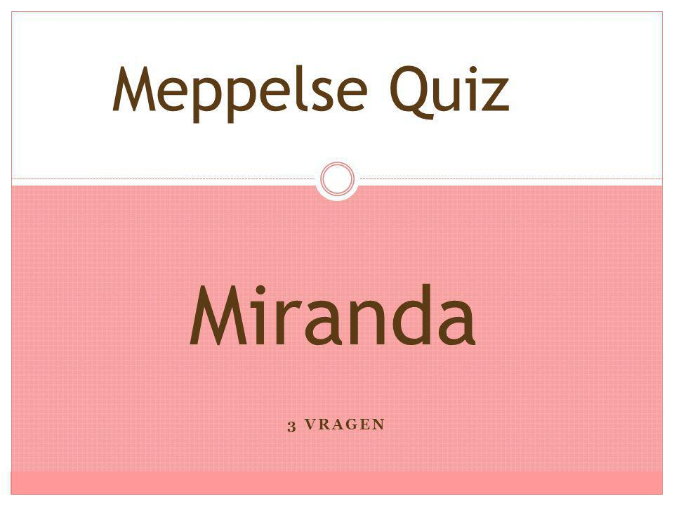 Meppelse Quiz Miranda 3 vragen