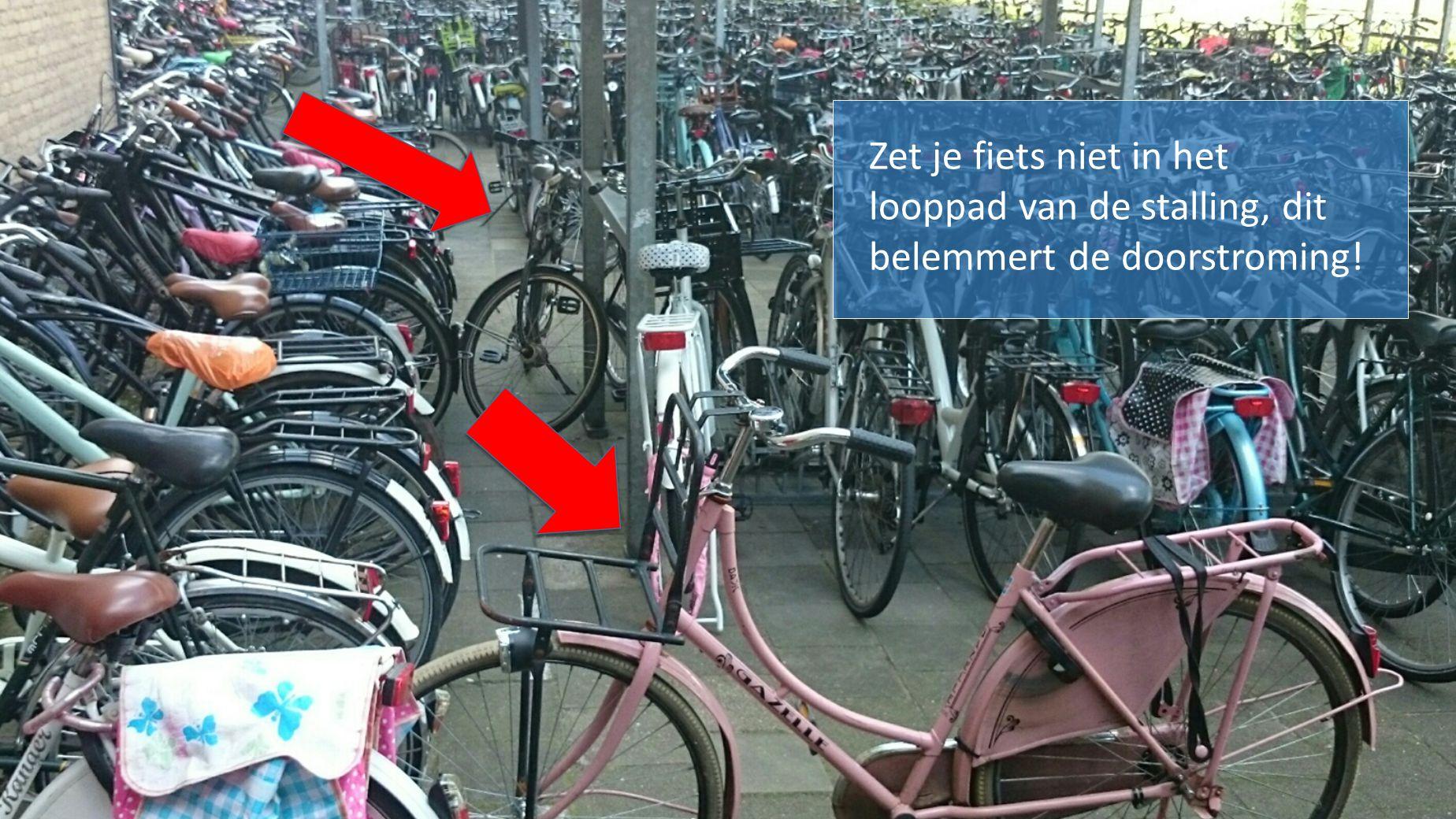 Zet je fiets niet in het looppad van de stalling, dit belemmert de doorstroming!